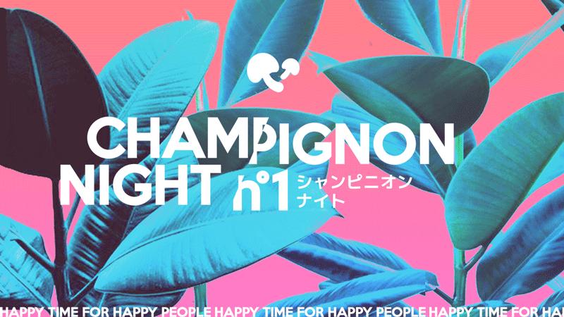 Champignon Night 1